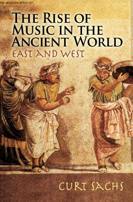 The Rise Of Music In The Ancient World By Sachs, Curt