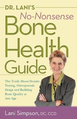 Dr. Lani's No-Nonsense Bone Health Guide By Simpson, Lani/ Blakeman, Mary Claire