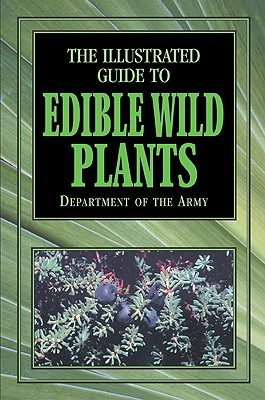 The Illustrated Guide to Edible Wild Plants By Department of the Army (EDT)